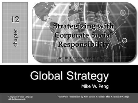 Global Strategy Mike W. Peng c h a p t e r 1212 Copyright © 2009 Cengage.<strong>PowerPoint</strong> <strong>Presentation</strong> by John Bowen, Columbus State Community College All rights.