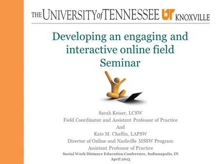 Developing an engaging and interactive online field Seminar Sarah Keiser, LCSW Field Coordinator and Assistant Professor of Practice And Kate M. Chaffin,
