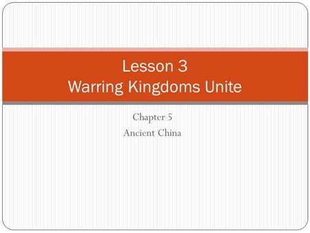 Chapter 5 Ancient China Lesson 3 Warring Kingdoms Unite.