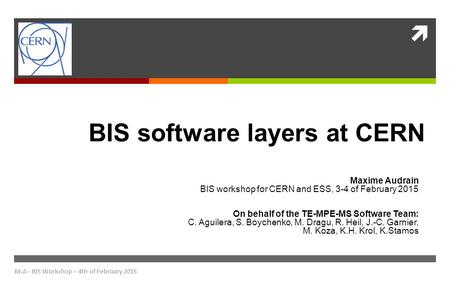  M.A - BIS Workshop – 4th of February 2015 BIS software layers at CERN Maxime Audrain BIS workshop for CERN and ESS, 3-4 of February 2015 On behalf of.