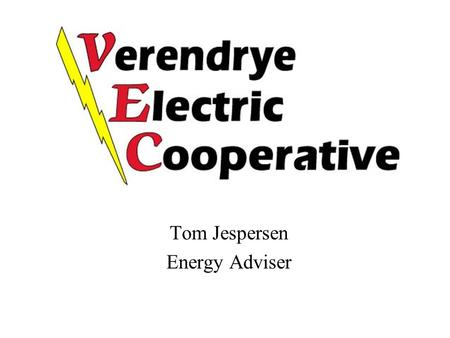 Tom Jespersen Energy Adviser. Verendrye Electric Service Area Serve parts of 6 counties around Minot 15,000 meters First PV system installed in 1991 Currently.