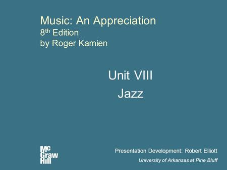 Music: An Appreciation 8 th Edition by Roger Kamien Unit VIII Jazz Presentation Development: Robert Elliott University of Arkansas at Pine Bluff.