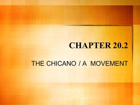 CHAPTER 20.2 THE CHICANO / A MOVEMENT. Compare: Teenagers in the 1960's African American High School student Little Rock, Arkansas 1. 2. 3. 4. 5. Mexican.