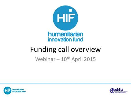 Funding call overview Webinar – 10 th April 2015.