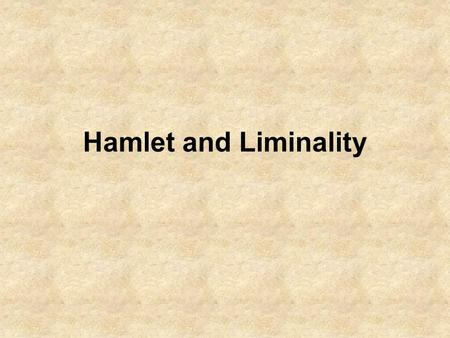 Hamlet and Liminality.