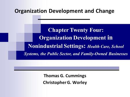 Organization Development and Change Thomas G. Cummings Christopher G. Worley Chapter Twenty Four: Organization Development in Nonindustrial Settings :
