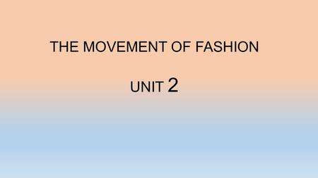 THE MOVEMENT OF FASHION UNIT 2. Fashion Cycle: The rise, widespread popularity and then decline in acceptance of a style Fashion cycles are like waves: