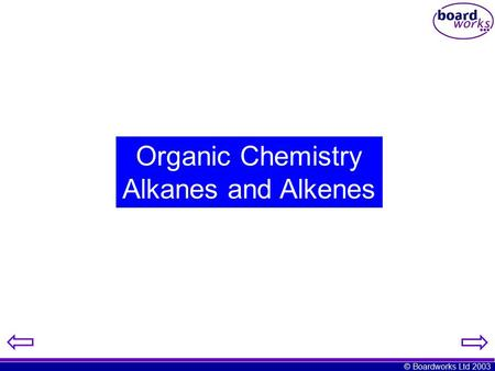 © Boardworks Ltd 2003 Organic Chemistry Alkanes and Alkenes.