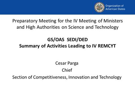 Preparatory Meeting for the IV Meeting of Ministers and High Authorities on Science and Technology GS/OAS SEDI/DED Summary of Activities Leading to IV.