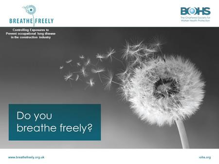 Www.breathefreely.org.ukwww.bohs.org Controlling Exposures to Prevent occupational lung disease in the construction industry Controlling Exposures to Prevent.