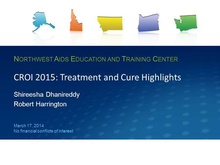 N ORTHWEST A IDS E DUCATION AND T RAINING C ENTER CROI 2015: Treatment and Cure Highlights Shireesha Dhanireddy Robert Harrington March 17, 2014 No financial.
