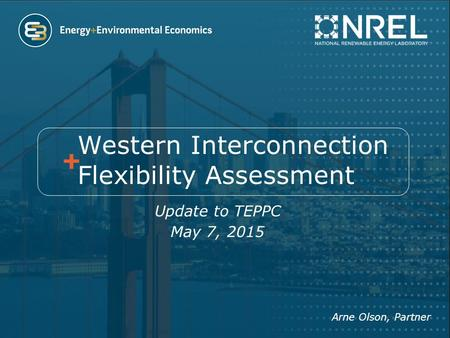 Western Interconnection Flexibility Assessment Update to TEPPC May 7, 2015 Arne Olson, Partner.