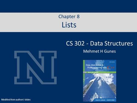 Chapter 8 Lists CS 302 - Data Structures Mehmet H Gunes Modified from authors' slides.
