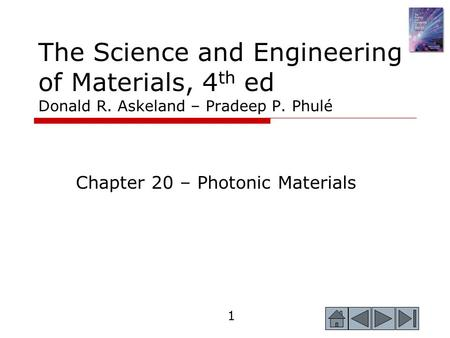 1 The Science and Engineering of Materials, 4 th ed Donald R. Askeland – Pradeep P. Phulé Chapter 20 – Photonic Materials.
