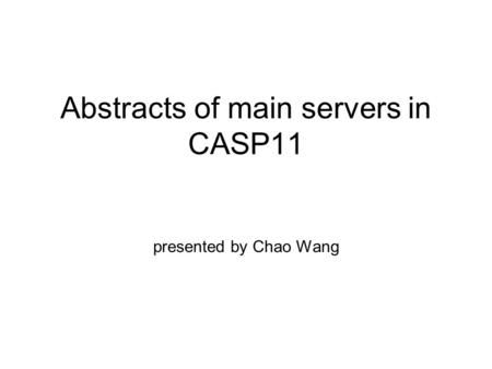Abstracts of main servers in CASP11