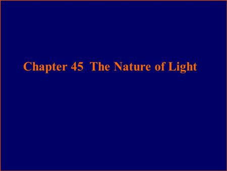 Chapter 45 The Nature of Light. Light Particle (photon) Wave (electromagnetic wave) Interference Diffraction Polarization.