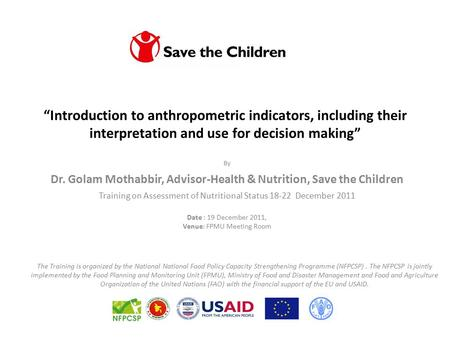 """Introduction to anthropometric indicators, including their interpretation and use for decision making"" By Dr. Golam Mothabbir, Advisor-Health & Nutrition,"