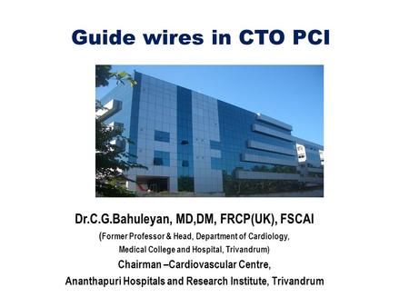 Guide wires in CTO PCI Dr.C.G.Bahuleyan, MD,DM, FRCP(UK), FSCAI