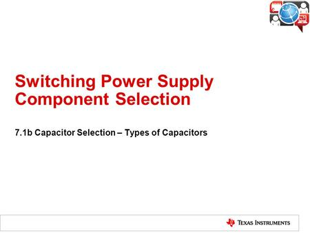 Switching Power Supply Component Selection 7.1b Capacitor Selection – Types of Capacitors.