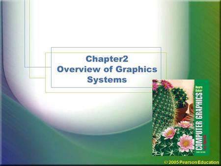 © 2005 Pearson Education Chapter2 Overview of Graphics Systems.