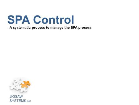 SPA Control A systematic process to manage the SPA process JIGSAW SYSTEMS INC.