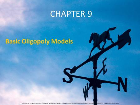 CHAPTER 9 Basic Oligopoly Models Copyright © 2014 McGraw-Hill Education. All rights reserved. No reproduction or distribution without the prior written.