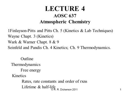 © R. R. Dickerson 201111 LECTURE 4 AOSC 637 Atmospheric Chemistry 1Finlayson-Pitts and Pitts Ch. 5 (Kinetics & Lab Techniques) Wayne Chapt. 3 (Kinetics)
