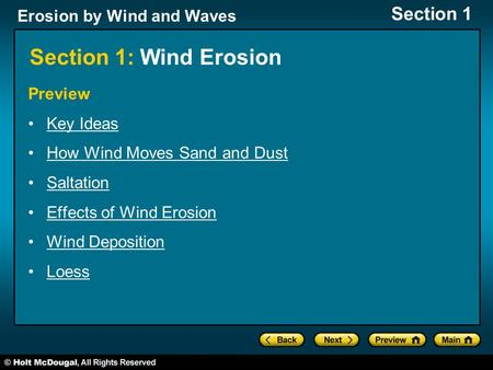Erosion by Wind and Waves Section 1 Section 1: Wind Erosion Preview Key Ideas How Wind Moves Sand and Dust Saltation Effects of Wind Erosion Wind Deposition.