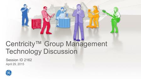 Centricity™ Group Management Technology Discussion