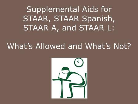 Supplemental Aids for STAAR, STAAR Spanish, STAAR A, and STAAR L: What's Allowed and What's Not?