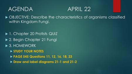 AGENDAAPRIL 22  OBJECTIVE: Describe the characteristics of organisms classified within Kingdom Fungi.  1. Chapter 20 Protists QUIZ  2. Begin Chapter.