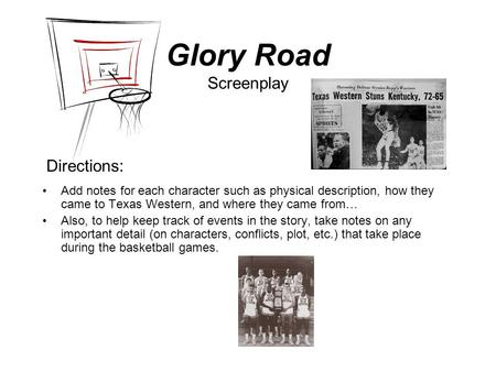 Glory Road Screenplay Add notes for each character such as physical description, how they came to Texas Western, and where they came from… Also, to help.
