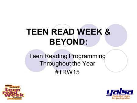 TEEN READ WEEK & BEYOND: Teen Reading Programming Throughout the Year #TRW15.