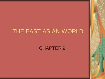 THE EAST ASIAN WORLD CHAPTER 9.