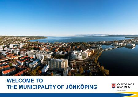 Ww WELCOME TO THE MUNICIPALITY OF JÖNKÖPING. Population 131.847 (approx.) THE MUNICIPALITY OF JÖNKÖPING.