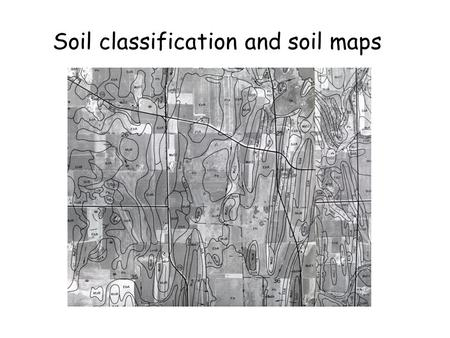 Soil classification and soil maps. Why a classification system for soils? -mapping -taxation -inventory -management/use.