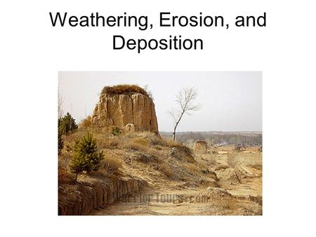 Weathering, Erosion, and Deposition. Weathering The breakdown of Earth's crust into smaller pieces. The chemical and physical processes that break down.