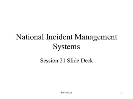 Session 211 National Incident Management Systems Session 21 Slide Deck.