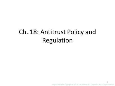 Ch. 18: Antitrust Policy and Regulation 1 Graphs and Tables Copyright © 2012 by The McGraw-Hill Companies, Inc. All rights reserved.