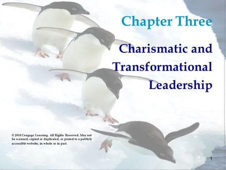 1 Chapter Three Charismatic and Transformational Leadership © 2010 Cengage Learning. All Rights Reserved. May not be scanned, copied or duplicated, or.