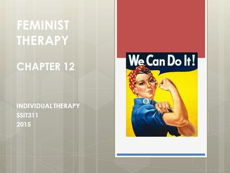 FEMINIST THERAPY CHAPTER 12 INDIVIDUAL THERAPY SSIT311 2015.