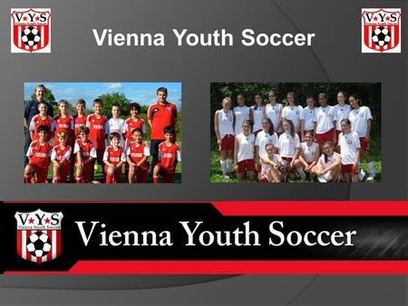 Vienna Youth Soccer. Welcome Introductions Mission, Vision, Values Travel Program Try Outs What Happens Next.