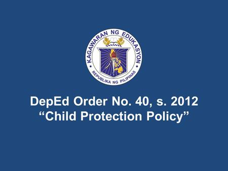 "DepEd Order No. 40, s ""Child Protection Policy"""