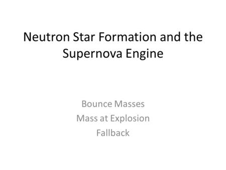 Neutron Star Formation and the Supernova Engine Bounce Masses Mass at Explosion Fallback.