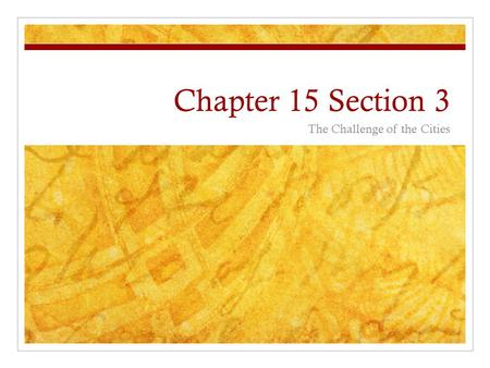 Chapter 15 Section 3 The Challenge of the Cities.