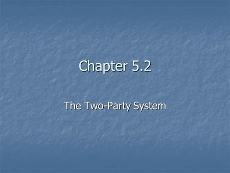 Chapter 5.2 The Two-Party System.