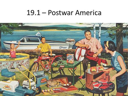 19.1 – Postwar America. Readjustments 9/45 – 8/46 – 10m+ released from military GI Bill – helps return to civilian life – Education, unemployment, access.