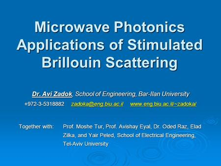 Microwave Photonics Applications of Stimulated Brillouin Scattering Dr. Avi Zadok, School of Engineering, Bar-Ilan University +972-3-5318882