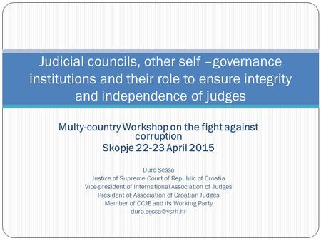 Multy-country Workshop on the fight against corruption Skopje 22-23 April 2015 Duro Sessa Justice of Supreme Court of Republic of Croatia Vice-president.