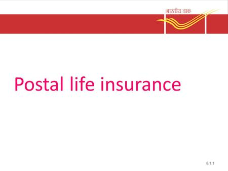 Postal life insurance 5.1.1. Postal Life Insurance Insurance scheme by the Central Government Low Premium High Bonus Eligibility – Central Government.